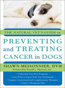 The Natural Vet's Guide To Preventing and Treating Cancer In Dogs 1